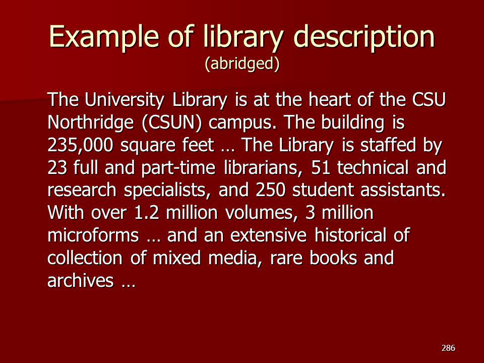 Example of library description (abridged) The University Library is at the heart of the CSU Northridge (CSUN) campus. The building is 235,000 square f