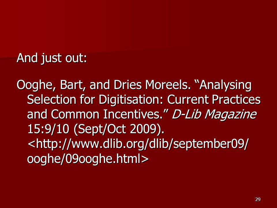 "And just out: Ooghe, Bart, and Dries Moreels. ""Analysing Selection for Digitisation: Current Practices and Common Incentives."" D-Lib Magazine 15:9/10"