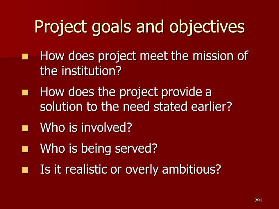Project goals and objectives How does project meet the mission of the institution? How does project meet the mission of the institution? How does the