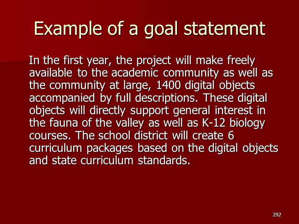 Example of a goal statement In the first year, the project will make freely available to the academic community as well as the community at large, 140