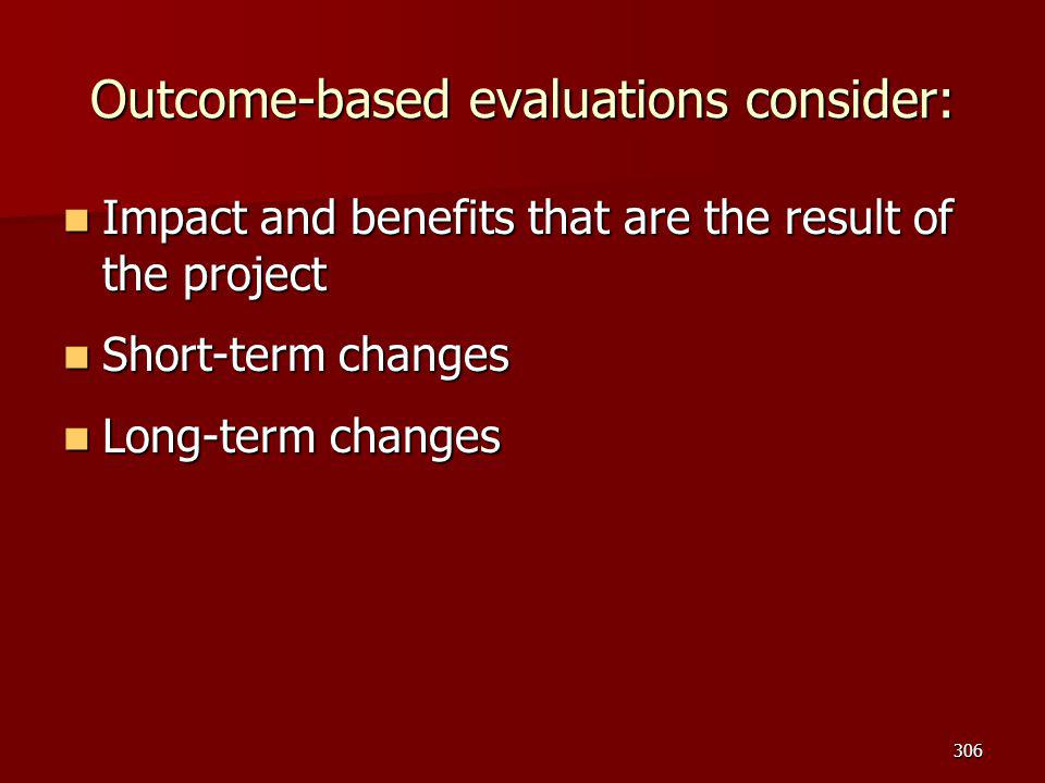 Outcome-based evaluations consider: Impact and benefits that are the result of the project Impact and benefits that are the result of the project Shor