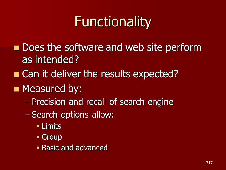Functionality Does the software and web site perform as intended? Does the software and web site perform as intended? Can it deliver the results expec