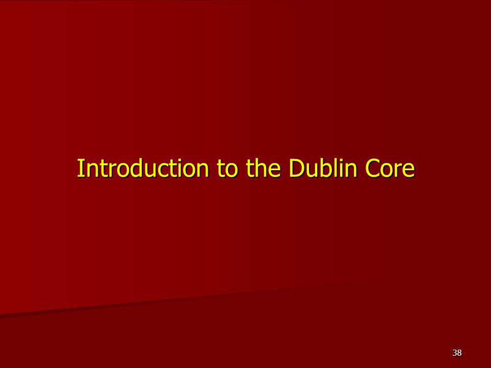 Introduction to the Dublin Core 38