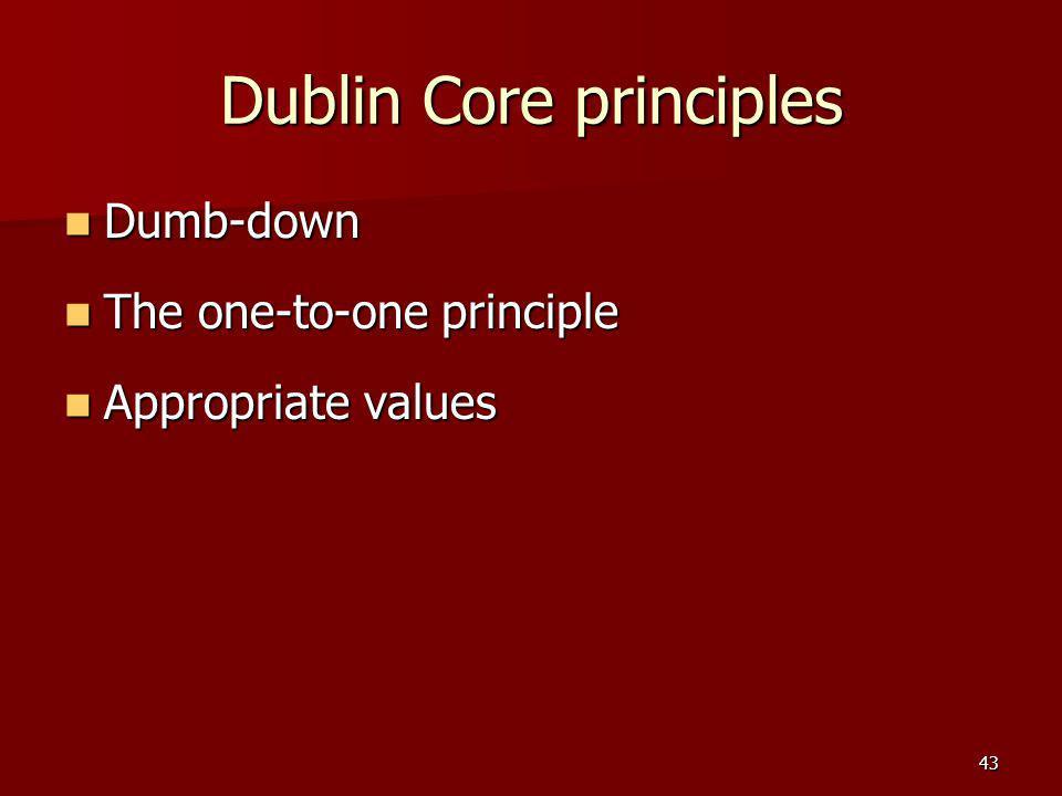 Dublin Core principles Dumb-down Dumb-down The one-to-one principle The one-to-one principle Appropriate values Appropriate values 43