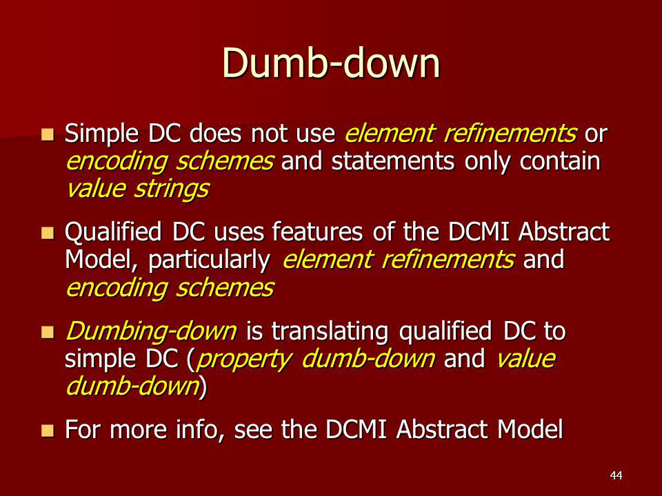 Dumb-down Simple DC does not use element refinements or encoding schemes and statements only contain value strings Simple DC does not use element refi