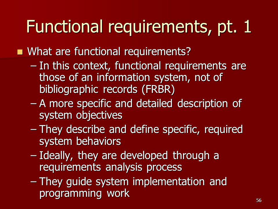 Functional requirements, pt. 1 What are functional requirements? What are functional requirements? –In this context, functional requirements are those