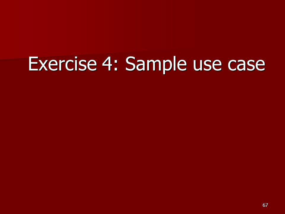 Exercise 4: Sample use case 67