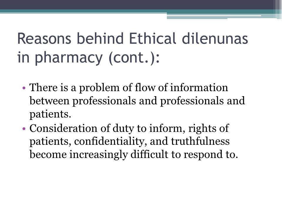 Reasons behind Ethical dilenunas in pharmacy (cont.): There is a problem of flow of information between professionals and professionals and patients.