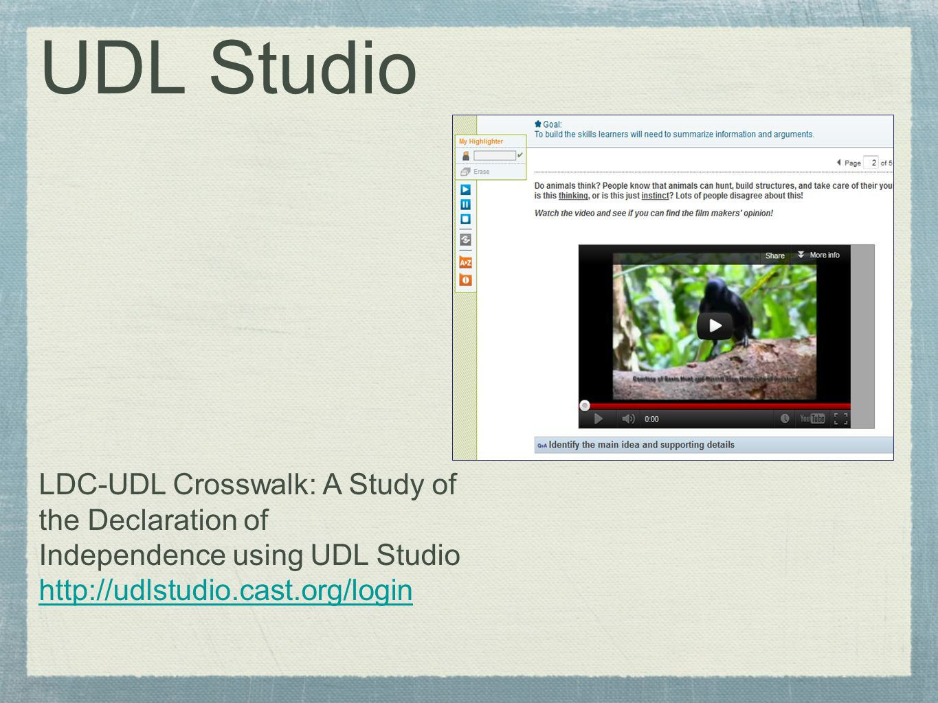 UDL Studio LDC-UDL Crosswalk: A Study of the Declaration of Independence using UDL Studio http://udlstudio.cast.org/login http://udlstudio.cast.org/login