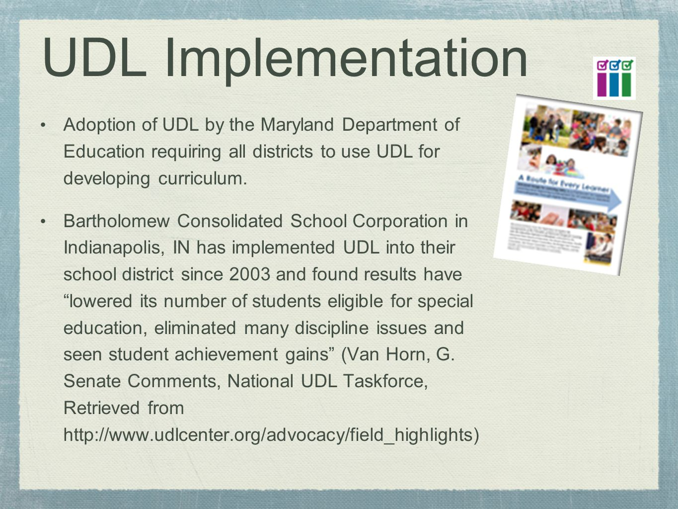 UDL Implementation Adoption of UDL by the Maryland Department of Education requiring all districts to use UDL for developing curriculum.