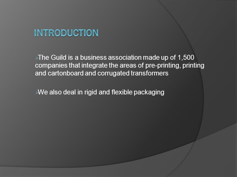  The Guild is a business association made up of 1,500 companies that integrate the areas of pre-printing, printing and cartonboard and corrugated transformers  We also deal in rigid and flexible packaging