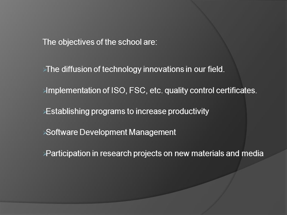 The objectives of the school are:  The diffusion of technology innovations in our field.