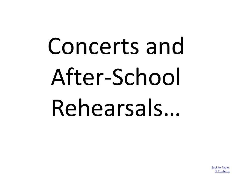 Concerts and After-School Rehearsals… Back to Table of Contents