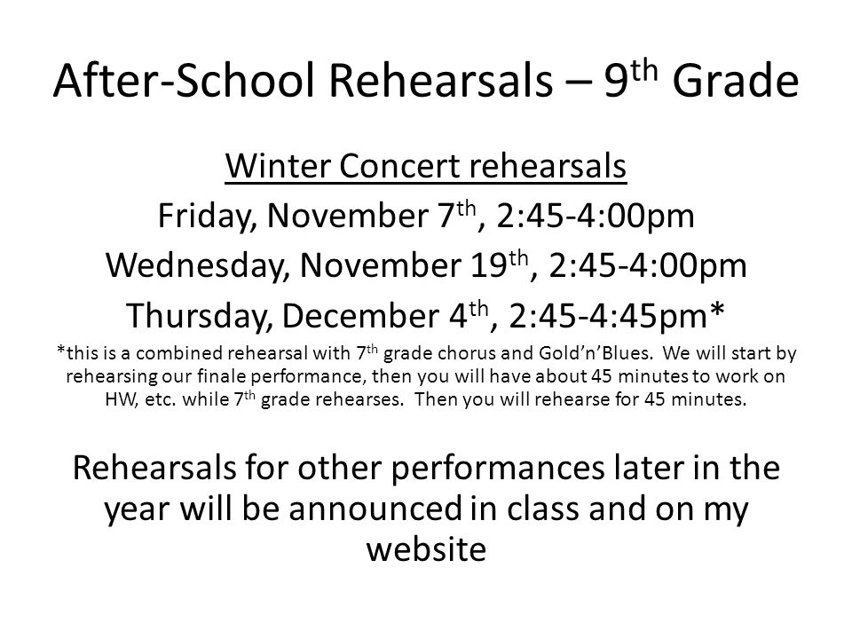 After-School Rehearsals – 9 th Grade Winter Concert rehearsals Friday, November 7 th, 2:45-4:00pm Wednesday, November 19 th, 2:45-4:00pm Thursday, Dec