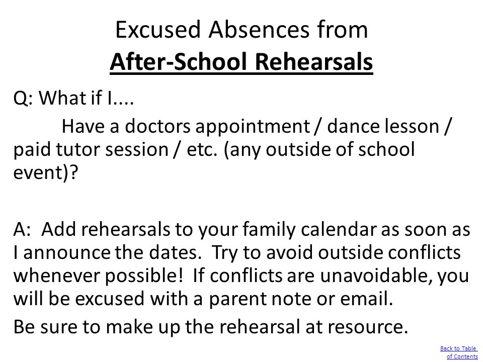 Excused Absences from After-School Rehearsals Q: What if I.... Have a doctors appointment / dance lesson / paid tutor session / etc. (any outside of s