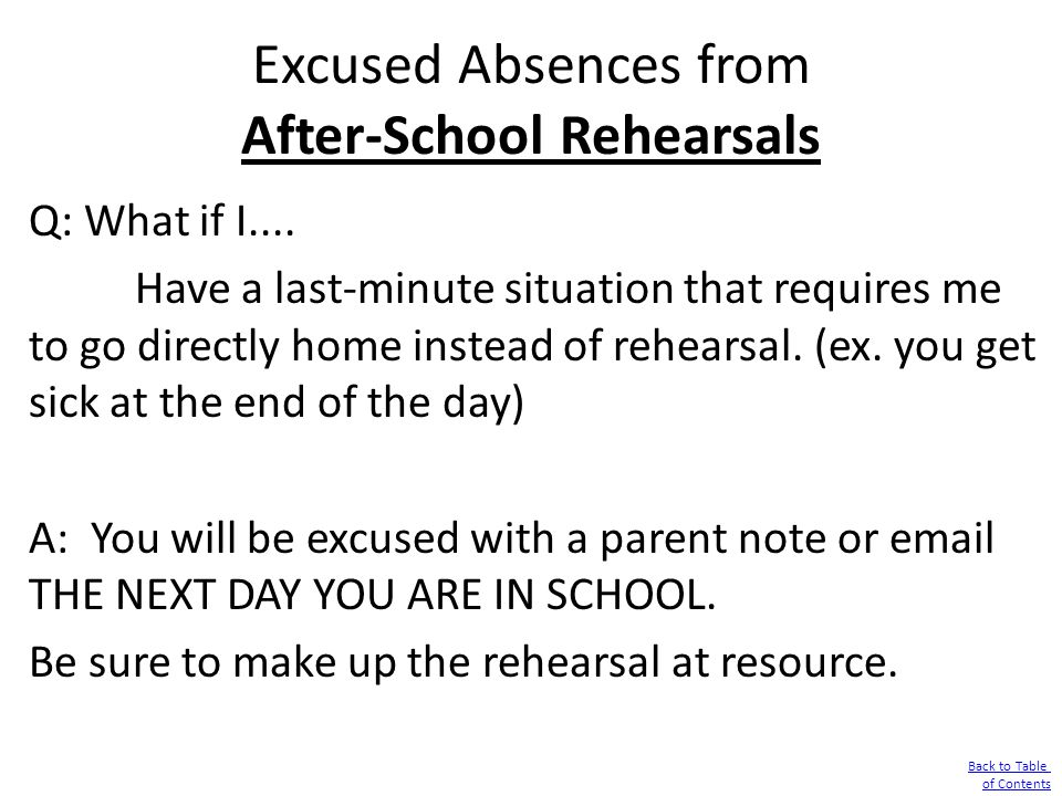 Excused Absences from After-School Rehearsals Q: What if I.... Have a last-minute situation that requires me to go directly home instead of rehearsal.