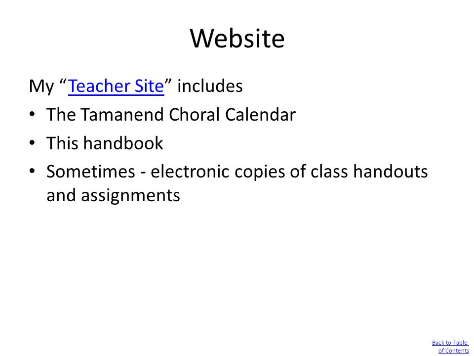 "Website My ""Teacher Site"" includesTeacher Site The Tamanend Choral Calendar This handbook Sometimes - electronic copies of class handouts and assignme"