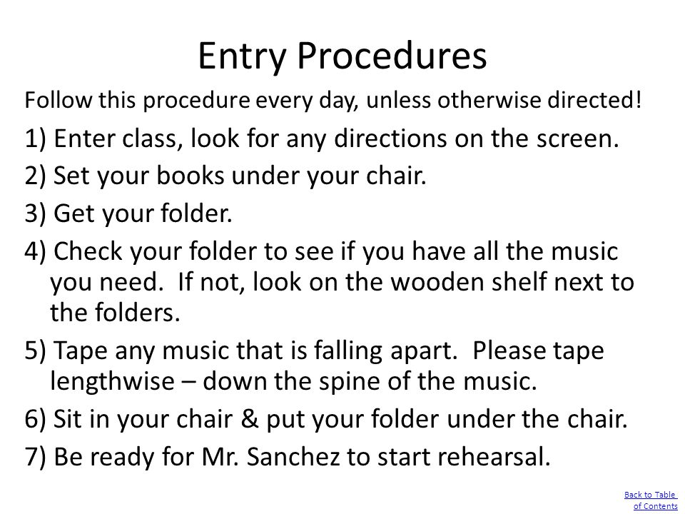 Entry Procedures 1) Enter class, look for any directions on the screen. 2) Set your books under your chair. 3) Get your folder. 4) Check your folder t