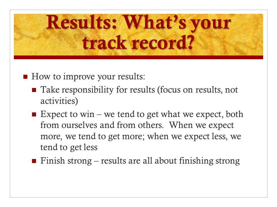 Results: What's your track record.
