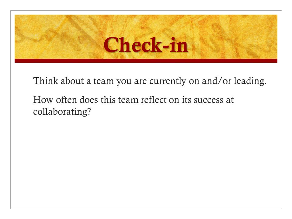 Check-in Think about a team you are currently on and/or leading.