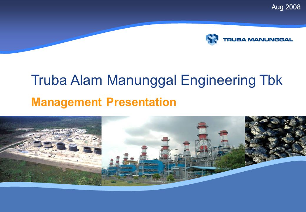 xunaa [printed: ____] [saved: ____] Presentation2 1 Management Presentation Truba Alam Manunggal Engineering Tbk Aug 2008