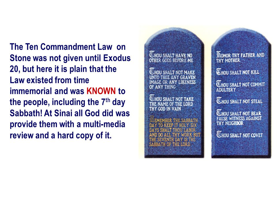 The Ten Commandment Law on Stone was not given until Exodus 20, but here it is plain that the Law existed from time immemorial and was KNOWN to the pe