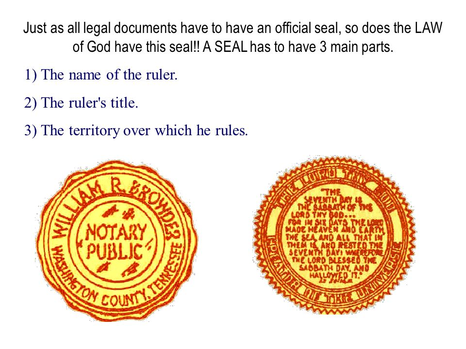 Just as all legal documents have to have an official seal, so does the LAW of God have this seal!! A SEAL has to have 3 main parts. 1) The name of the