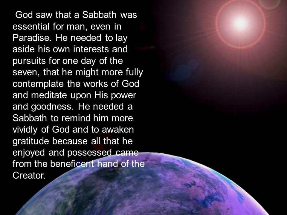 God designs that the Sabbath shall direct the minds of men to the contemplation of His created works.