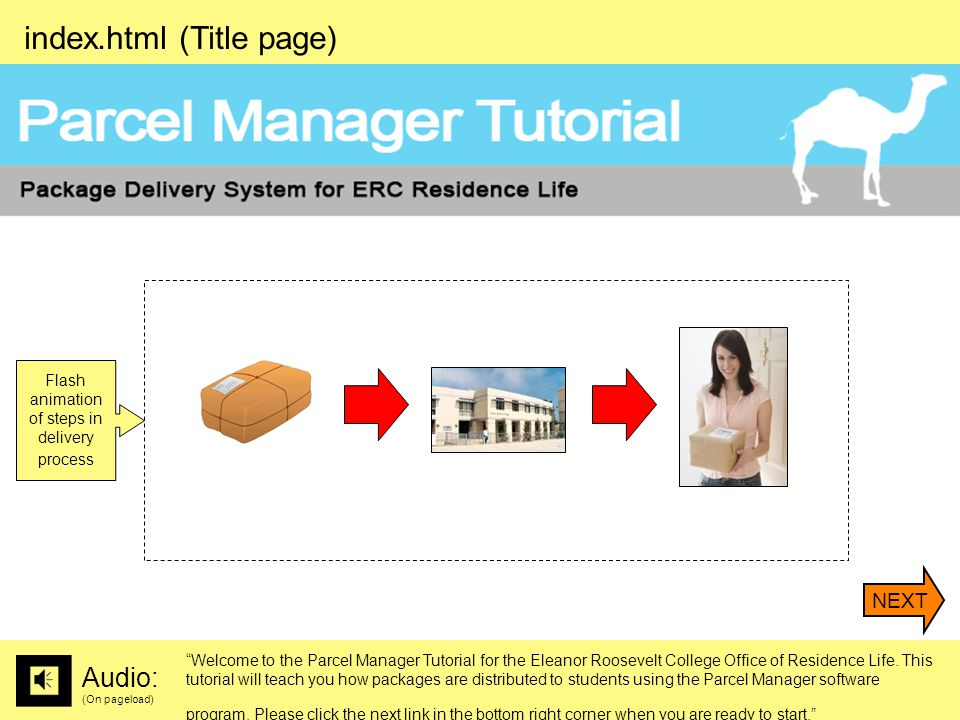 index.html (Title page) Audio: (On pageload) Welcome to the Parcel Manager Tutorial for the Eleanor Roosevelt College Office of Residence Life.