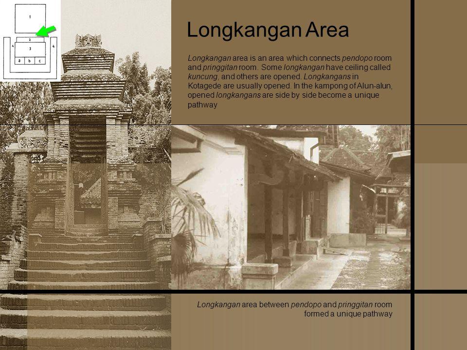 Longkangan area between pendopo and pringgitan room formed a unique pathway Longkangan Area Longkangan area is an area which connects pendopo room and
