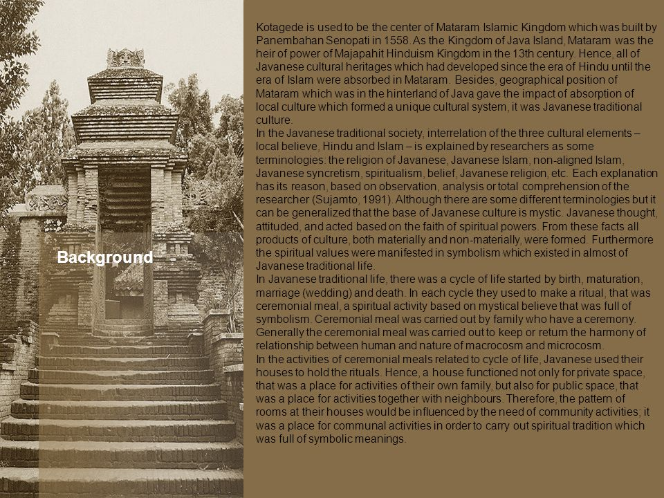 Background Kotagede is used to be the center of Mataram Islamic Kingdom which was built by Panembahan Senopati in 1558.