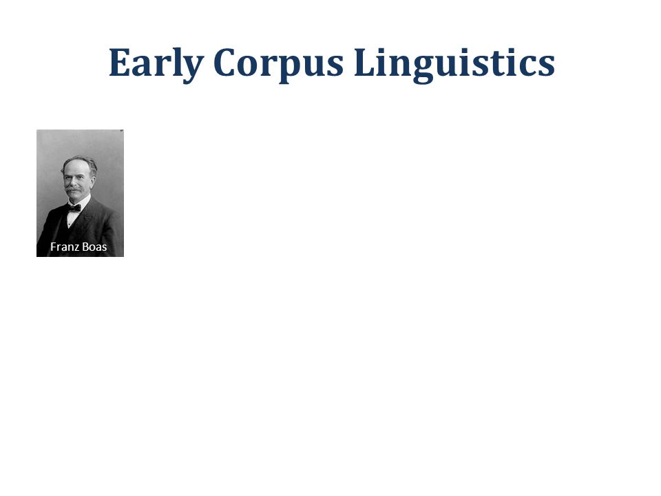 Early Corpus Linguistics Franz Boas Leonard Bloomfield