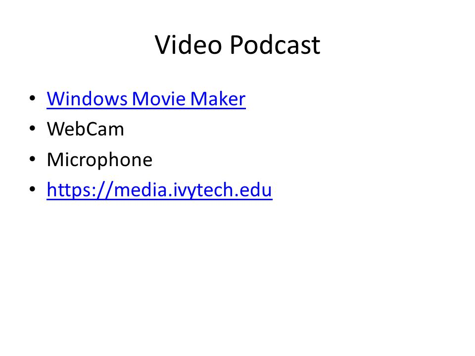 Video Podcast Windows Movie Maker WebCam Microphone https://media.ivytech.edu
