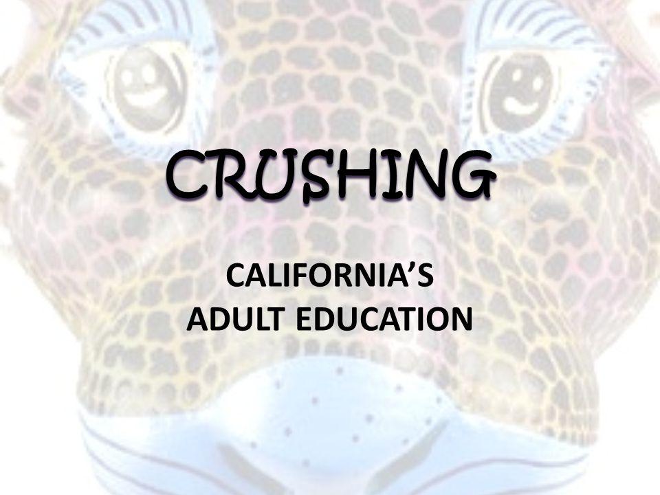 CRUSHING CRUSHING CALIFORNIA'S ADULT EDUCATION