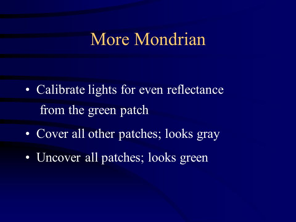 More Mondrian Calibrate lights for even reflectance from the green patch Cover all other patches; looks gray Uncover all patches; looks green