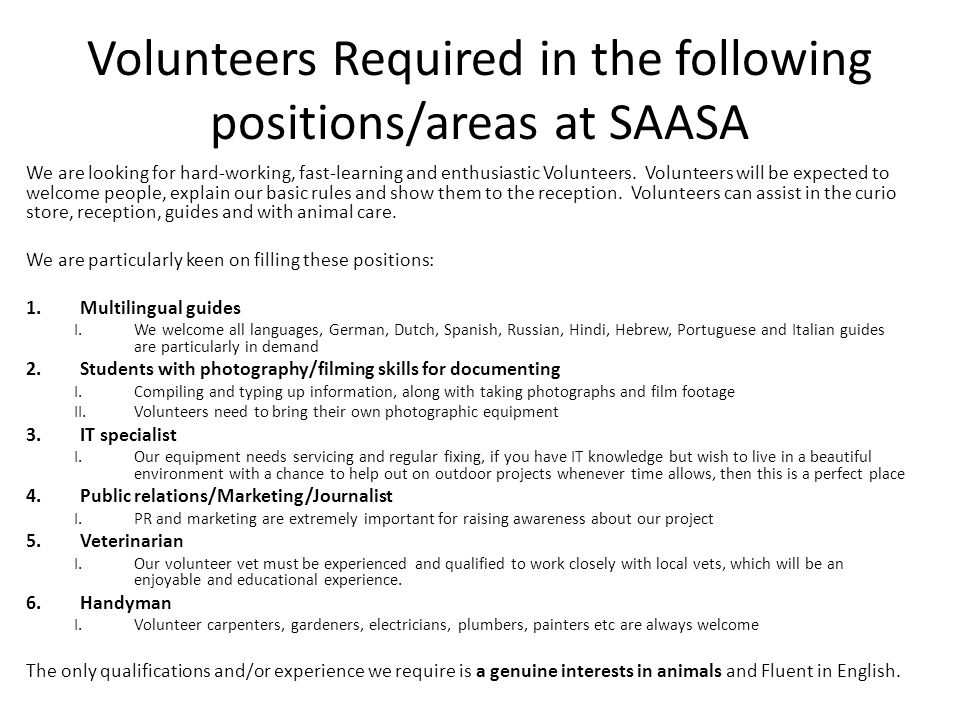 Volunteers Required in the following positions/areas at SAASA We are looking for hard-working, fast-learning and enthusiastic Volunteers.