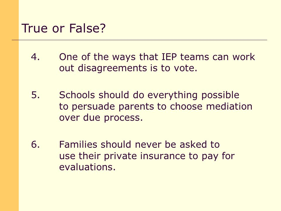 4.One of the ways that IEP teams can work out disagreements is to vote.