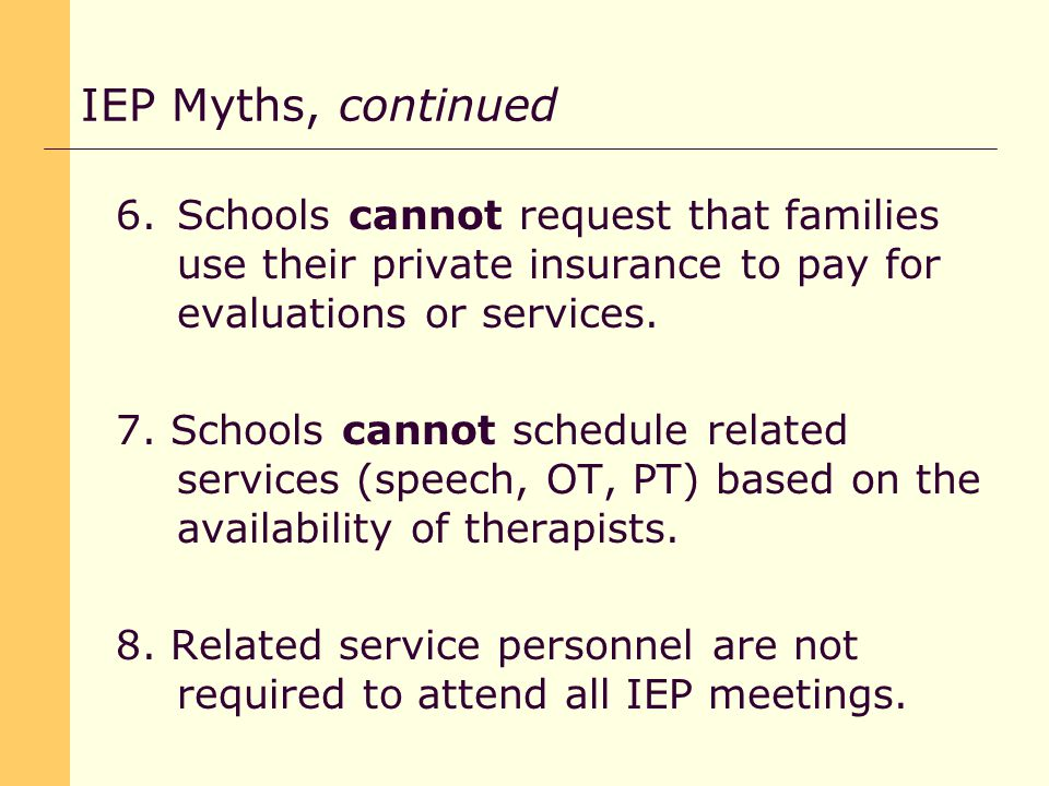 6.Schools cannot request that families use their private insurance to pay for evaluations or services.
