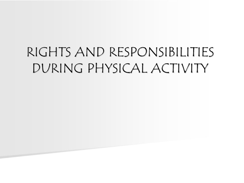 RIGHTS AND RESPONSIBILITIES DURING PHYSICAL ACTIVITY