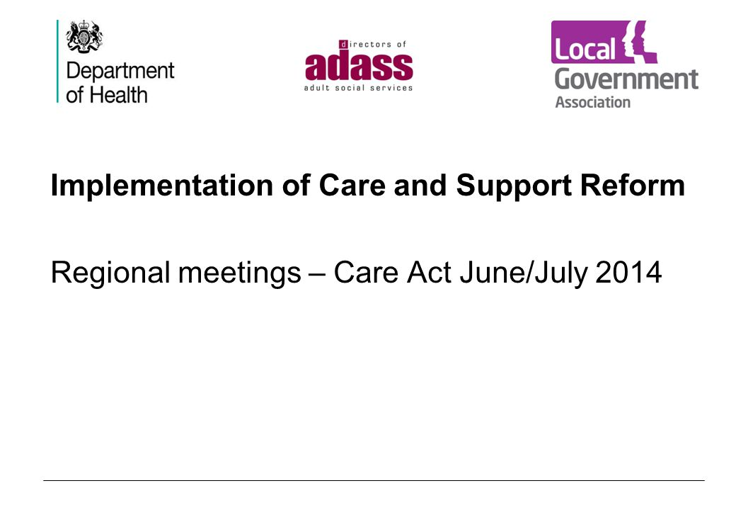 Implementation of Care and Support Reform Regional meetings – Care Act June/July 2014