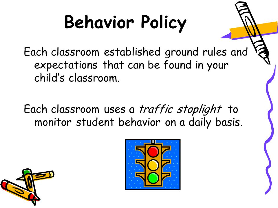 Behavior Policy Each classroom established ground rules and expectations that can be found in your child's classroom.