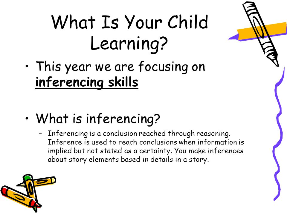 What Is Your Child Learning.This year we are focusing on inferencing skills What is inferencing.