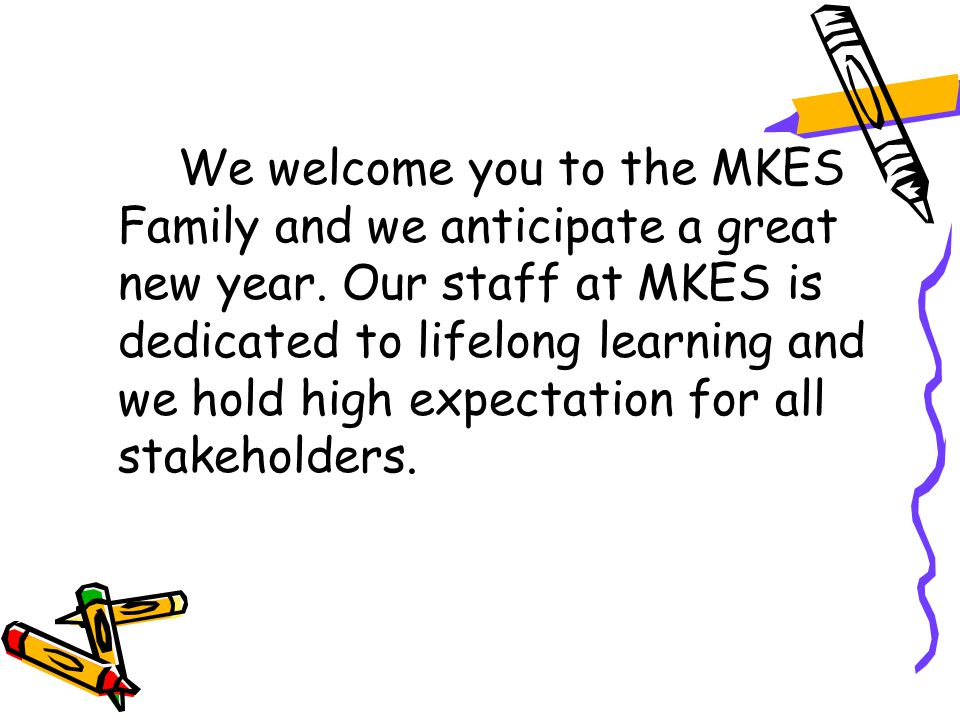 We welcome you to the MKES Family and we anticipate a great new year.