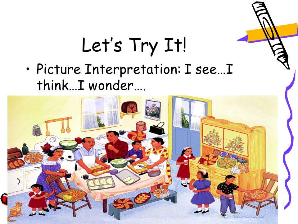 Let's Try It! Picture Interpretation: I see…I think…I wonder….