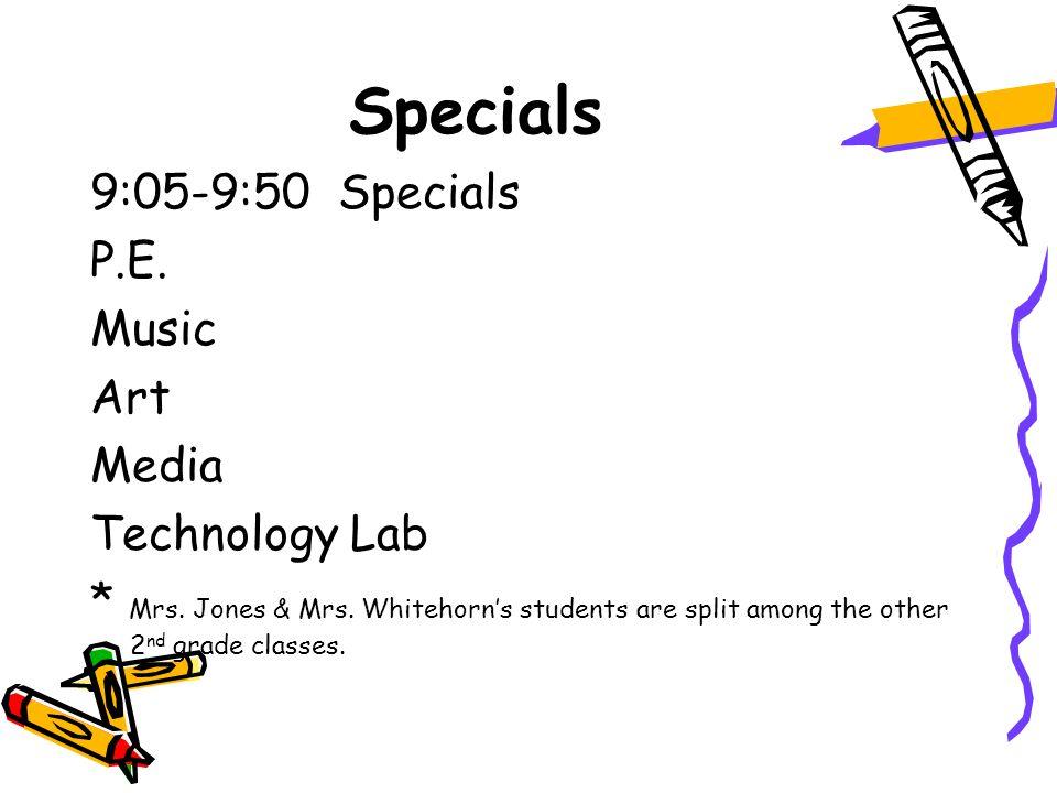 Specials 9:05-9:50 Specials P.E. Music Art Media Technology Lab * Mrs.