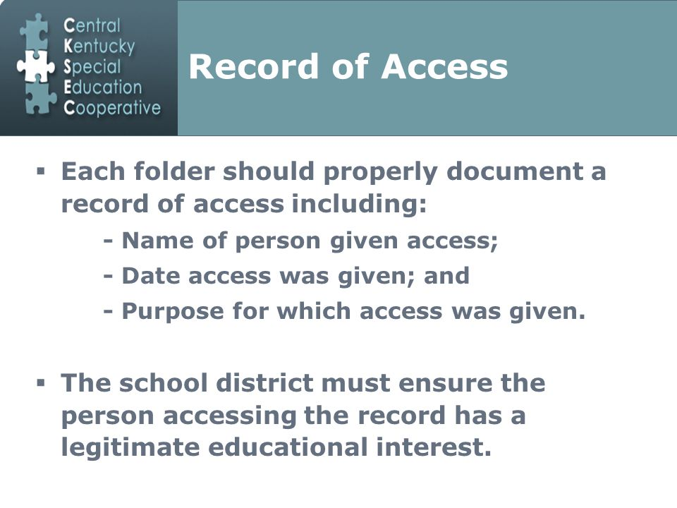 Record of Access  Each folder should properly document a record of access including: - Name of person given access; - Date access was given; and - Purpose for which access was given.