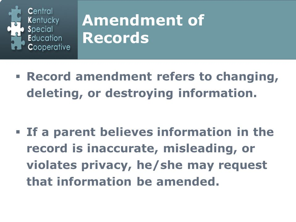 Amendment of Records  Record amendment refers to changing, deleting, or destroying information.