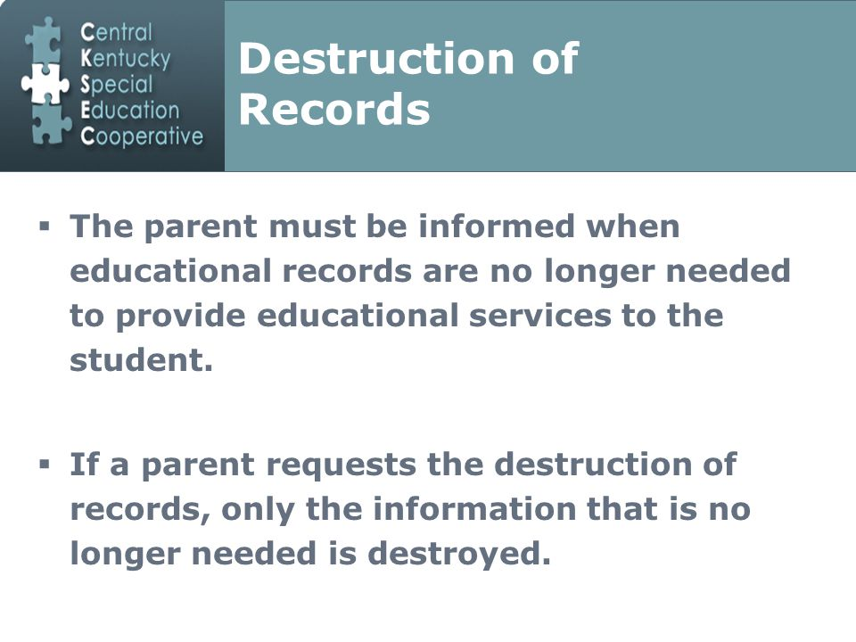 Destruction of Records  The parent must be informed when educational records are no longer needed to provide educational services to the student.