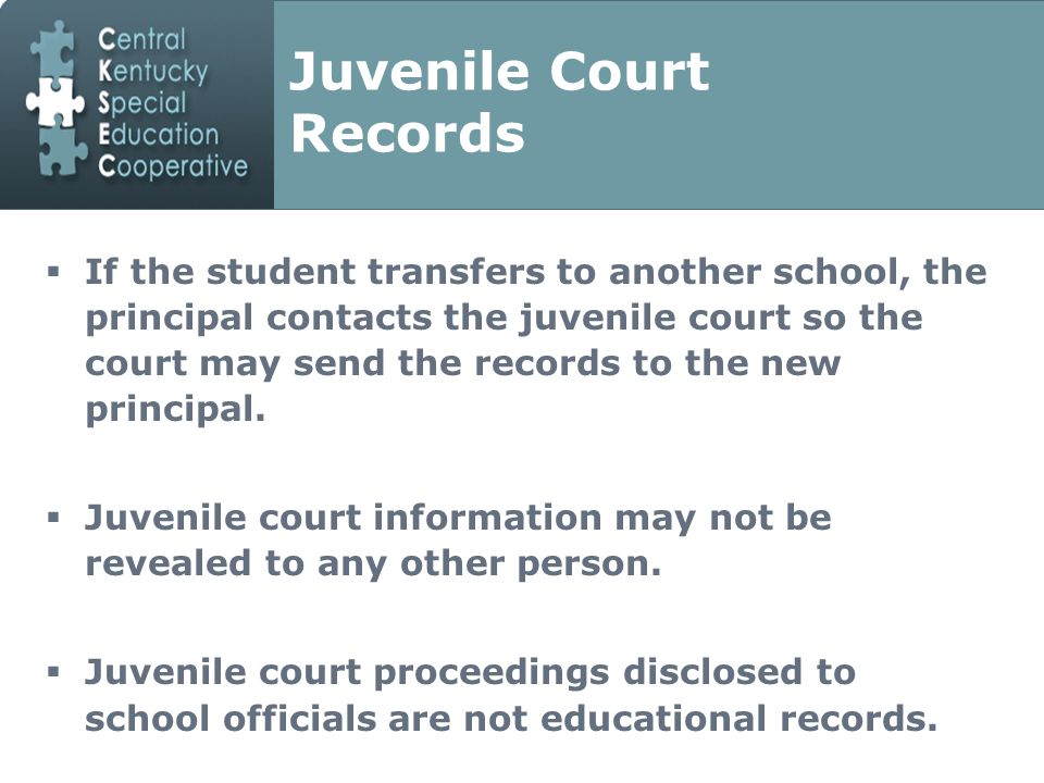 Juvenile Court Records  If the student transfers to another school, the principal contacts the juvenile court so the court may send the records to the new principal.