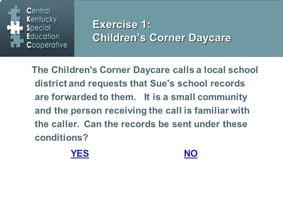Exercise 1: Children's Corner Daycare The Children s Corner Daycare calls a local school district and requests that Sue s school records are forwarded to them.